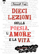 Cover of Dieci lezioni sulla poesia, l'amore e la vita