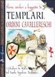 Cover of Storia, misteri e leggende di Templari e ordini cavallereschi