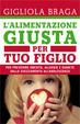 Cover of L'alimentazione giusta per tuo figlio. Per prevenire obesità, diabete, intolleranze e allergie