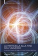 Cover of La particella alla fine dell'universo