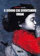 Cover of Il giorno che diventammo umani