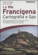 Cover of La Via Francigena. Cartografia 1:30.000 e GPS