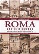 Cover of Roma Ottocento. Tutto il fascino della Roma sparita attraverso rarissime fotografie d'epoca