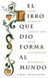 Cover of El libro que dio forma al mundo