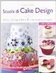 Cover of Scuola di cake design. Oltre 150 tecniche e 80 meravigliosi progetti