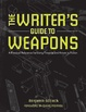 Cover of The Writer's Guide to Weapons