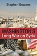 Cover of Washington's Long War on Syria