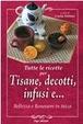 Cover of Tutte le ricette per tisane, infusi, decotti e ... Bellezza e benessere in tazza
