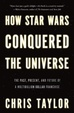 Cover of How Star Wars Conquered the Universe