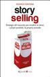 Cover of Story selling. Strategie del racconto per vendere se stessi, i propri prodotti, la propria azienda