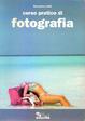 Cover of Corso pratico di fotografia