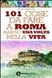 Cover of 101 cose da fare a Roma almeno una volta nella vita