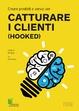 Cover of Creare prodotti e servizi per catturare i clienti (Hooked)