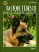 Cover of Pastore tedesco. Scelta del cucciolo. Standard. Educazione. Alimentazione. Salute
