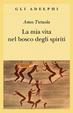 Cover of La mia vita nel bosco degli spiriti