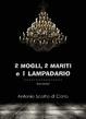 Cover of 2 mogli, 2 mariti e 1 lampadario
