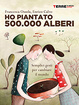 Cover of Ho piantato 500.000 alberi