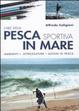 Cover of L'ABC della pesca sportiva in mare. Ambienti, attrezzature, azioni di pesca