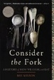Cover of Consider the Fork: A History of How We Cook and Eat