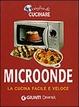 Cover of Voglia di cucinare. Microonde. La cucina facile e veloce