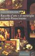 Cover of Raccolte d'arte e di meraviglie del tardo Rinascimento