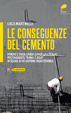 Cover of Le conseguenze del cemento