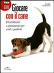 Cover of Giocare con il cane. Divertimenti e passatempi per cani e padroni