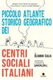 Cover of Piccolo atlante storico geografico dei centri sociali italiani