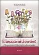 Cover of E lasciatemi divertire! Divagazioni su Palazzeschi e altra attualità