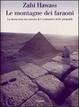 Cover of Le montagne dei faraoni. Storia mai raccontata dei costruttori delle piramidi