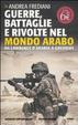 Cover of Guerre, battaglie e rivolte nel mondo arabo. Da Lawrence d'Arabia a Gheddafi