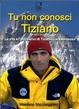 Cover of Tu non conosci Tiziano