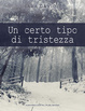 Cover of Un certo tipo di tristezza