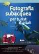 Cover of FOTOGRAFIA SUBACQUEA PER TURISTI DIGITALI