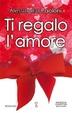 Cover of Ti regalo l'amore
