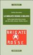 Cover of Le Brigate Rosse a Milano. Dalle origini della lotta armata alla fine della colonna «Walter Alasia»