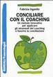 Cover of Conciliare con il coaching. Un metodo innovativo per applicare gli strumenti del coaching e favorire la conciliazione