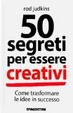 Cover of 50 segreti per essere creativi