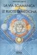 Cover of La via sciamanica e le ruote di medicina