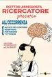 Cover of Dottor assegnista ricercatore precario all'occorrenza autista per convegni, segretario, portaborse, tuttofare