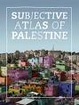 Cover of Subjective Atlas of Palestine