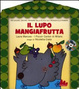 Cover of Il lupo mangiafrutta. Con CD Audio