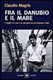 Cover of Fra il Danubio e il mare