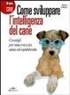 Cover of Sviluppare l'intelligenza del cane. Consigli per crescerlo sano ed equilibrato