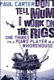 Cover of Don't Tell Mum I Work on the Rigs, She Thinks I'm a Piano Player in a Whorehouse