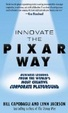 Cover of Innovate the Pixar Way: Business Lessons from the World's Most Creative Corporate Playground