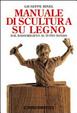 Cover of Manuale di scultura su legno. Dal bassorilievo al tutto tondo
