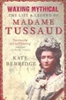 Cover of Waxing mythical : the life and legend of Madame Tussaud