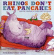 Cover of Rhinos Don't Eat Pancakes