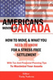 Cover of Americans Moving to Canada - How to Move & What You Need to Know for Stress Free Settlement with Your Tax and Financial Planning Tips to Maximize Your